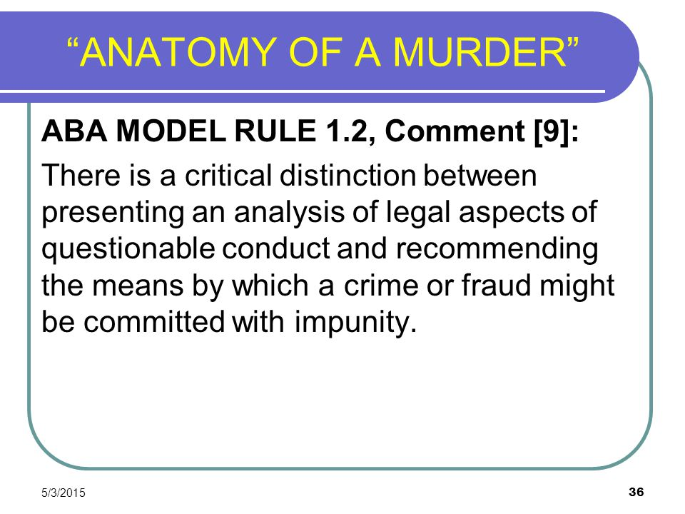ANATOMY OF A MURDER ABA MODEL RULE 1.2, Comment [9]: